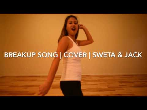 The BreakUp Song | Cover | Sweta & Jack