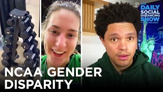 NCAA's Gender Discrimination Goes Beyond the Weight Room | The Daily Social Distancing Show