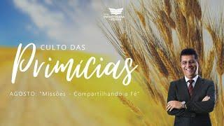 Culto das Primícias | Agosto: Missões - Compartilhando a Fé