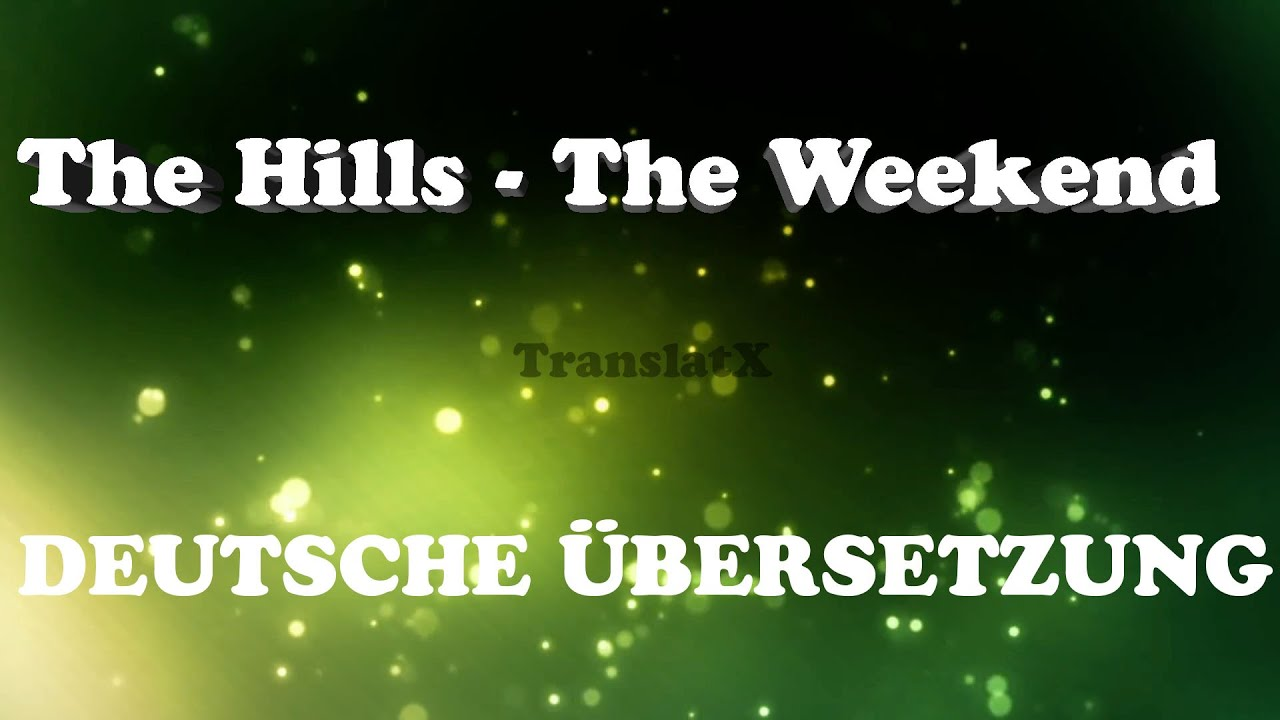 the hills the weekend bersetzung deutsch youtube. Black Bedroom Furniture Sets. Home Design Ideas