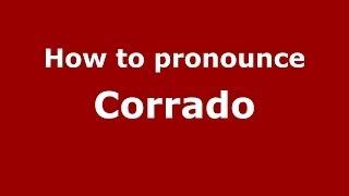 How to pronounce Corrado (Italian/Italy) - PronounceNames.com