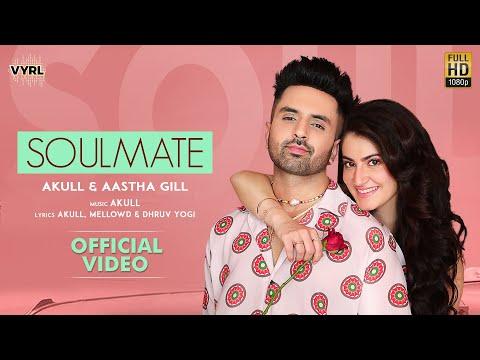 Soulmate (Official Video) Akull, Aastha Gill | Shivaleeka Oberoi | Mellow D, Dhruv Y | VYRLOriginals