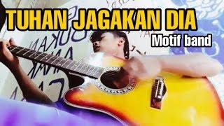 Download TUHAN JAGAKAN DIA - MOTIF BAND Cover anak rantau