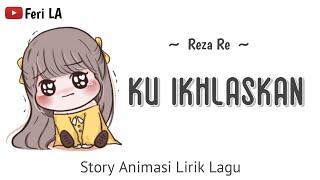 Download lagu Ku Ikhlaskan Reza Re Lirik Animasi Story whatsapp populer terbaru Feri LA MP3