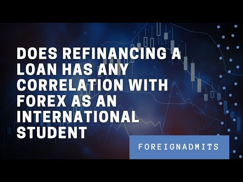 Does refinancing a loan has any correlation with forex as an international student   ForeignAdmits