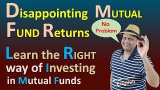 Disappointing  MUTUAL FUND Returns | Learn the RIGHT way of Investing in Mutual Funds