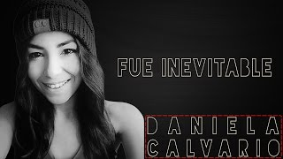 Fue Inevitable - Daniela Calvario (2015)