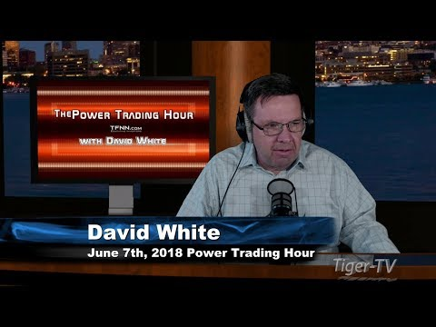 June 7th Power Trading Hour with David White on TFNN - 2018
