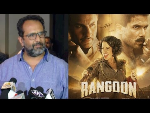 Director Aanand L Rai's REVIEW Of Shahid, Kangana, Saif's Rangoon!
