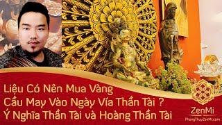 Liệu Có Nên Mua Vàng Cầu May Vào Ngày Vía Thần Tài ? Ý Nghĩa Thật Sự Của Thần Tài và Hoàng Thần Tài