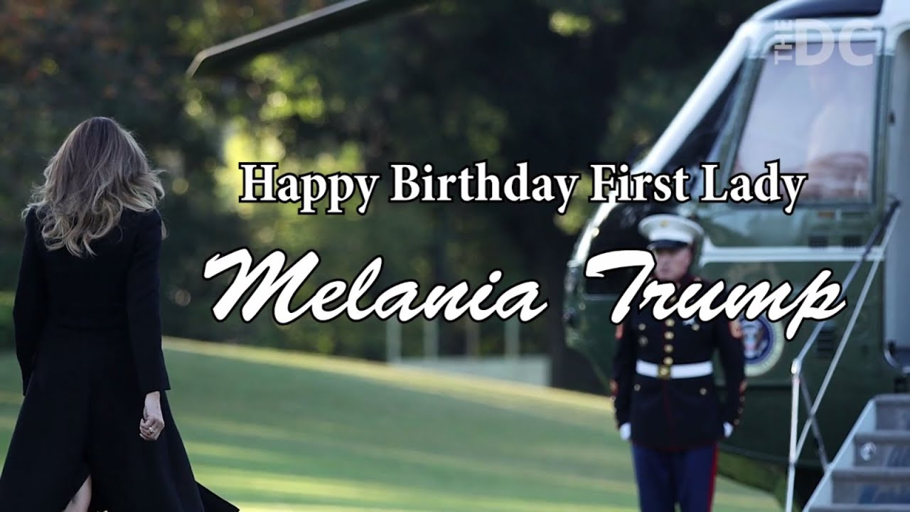 Happy Birthday Melania Trump, Our Lovely, Graceful First Lady