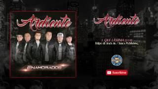 Ardiente - Que Lastima ( Audio Oficial )