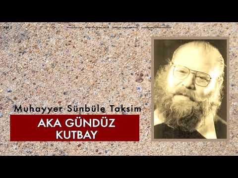 Muhayyer Sünbüle makamında Ney Taksimi-Aka Gündüz Kutbay