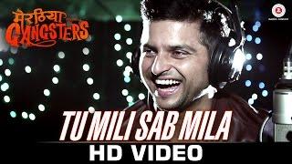 Tu Mili Sab Mila Video Song - Meeruthiya Gangsters