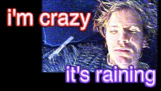 "song: ""i'm crazy / it's raining"""