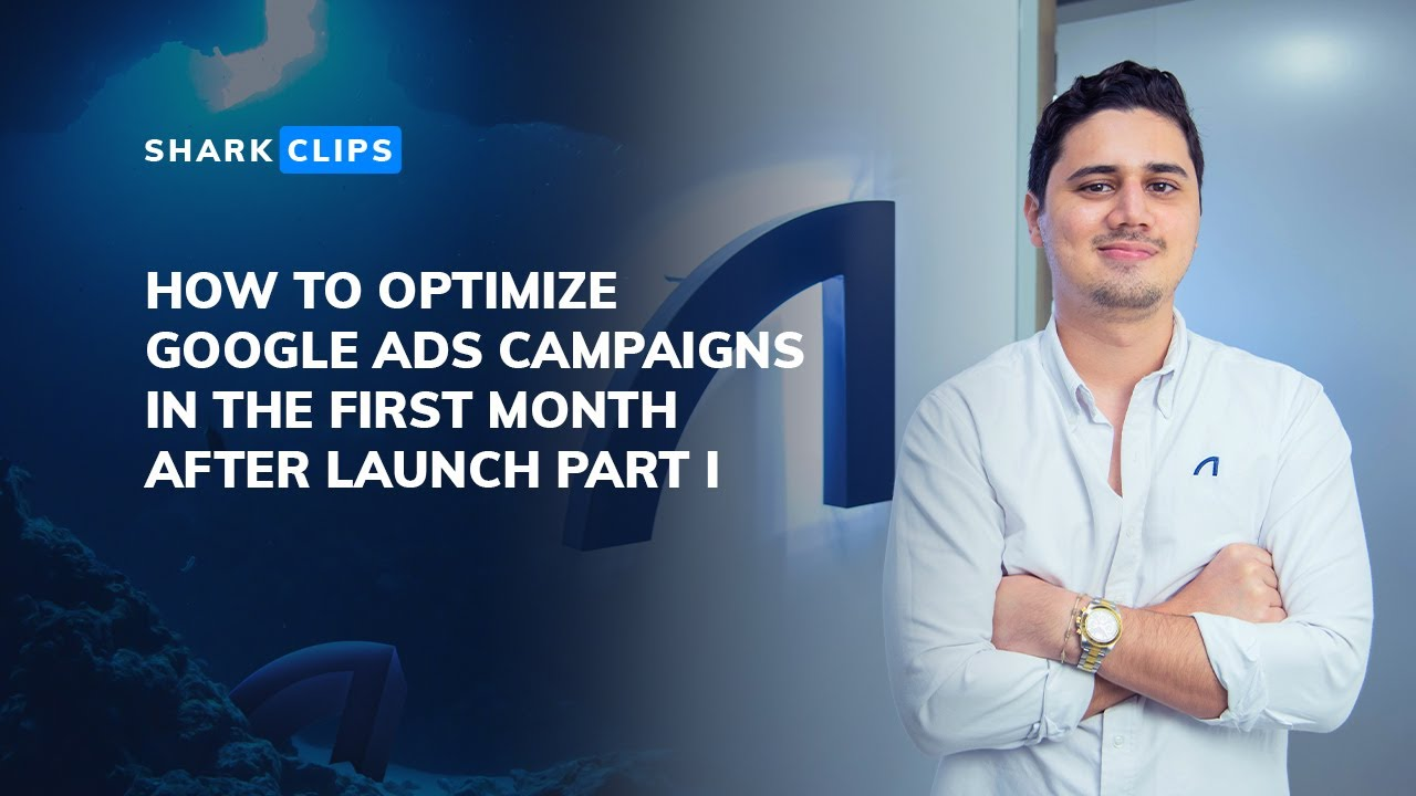 How to Optimize Google Ads Campaigns In the First Month After Launch PART I