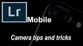 Lightroom Mobile : Camera tips and tricks