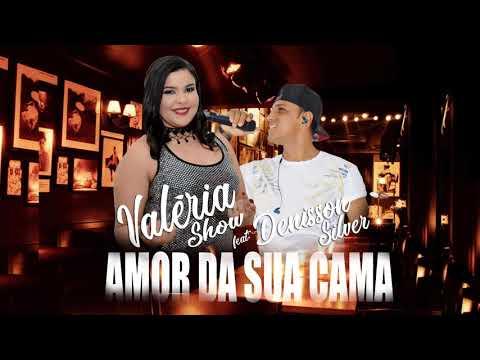 AMOR DA SUA CAMA - Valéria Show feat: Denisson Silver