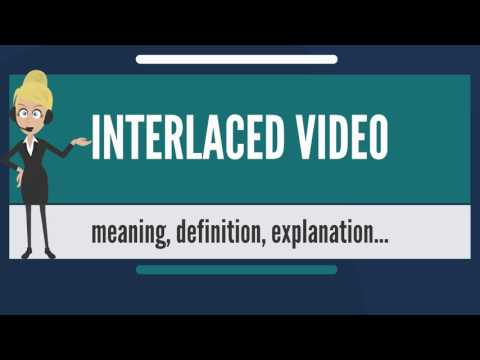 What is INTERLACED VIDEO? What does INTERLACED VIDEO mean? INTERLACED VIDEO meaning & explanation