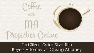 Ted Silva, Quick Silva Title - Buyers Attorney vs Closing Attorney