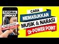 CARA MEMASUKKAN MUSIK, LAGU DAN SUARA NARASI PADA PRESENTASI POWER POINT 2007-2013