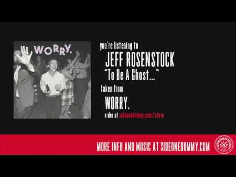 Jeff Rosenstock - To Be A Ghost