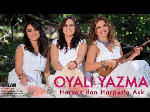 Oyalı Yazma - Gardaş Gitmem Diyarbekir Düzüne - [Harran'dan Harput'a Meşk © 2014 Kalan Müzik ]