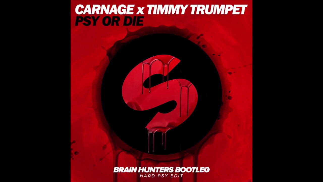 Download Carnage & Timmy Trumpet - Psy Or Die (Brain Hunters Bootleg)