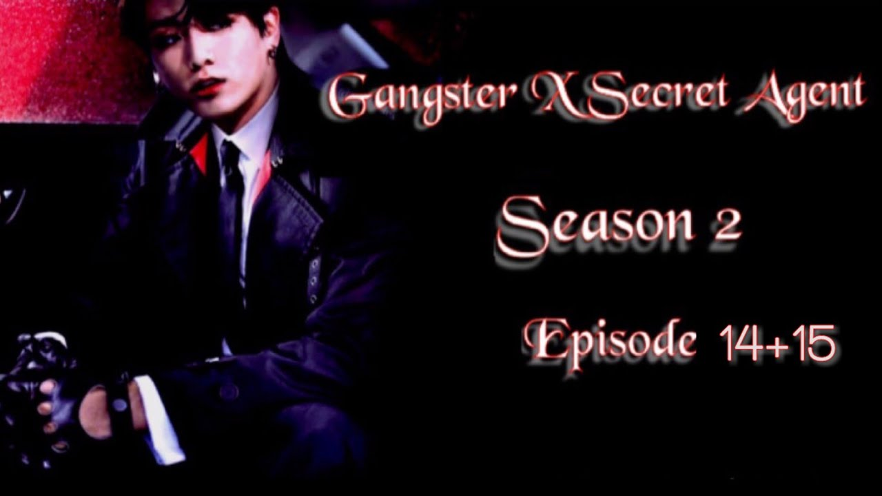 Download [JUNGKOOK FF] Gangster X Secret Agent : Season 2 [EP:14+15]