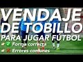 Vendaje preventivo de Tobillo para jugar Fútbol | TUTORIAL PROFESIONAL |