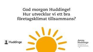 God morgon Huddinge! Hur utvecklar vi ett bra företagsklimat tillsammans?