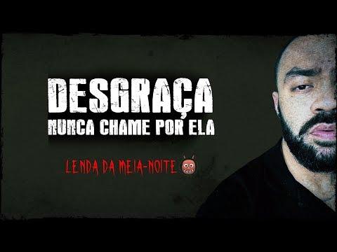 NUNCA CHAME PELA DESGRAÇA - Lenda Urbana