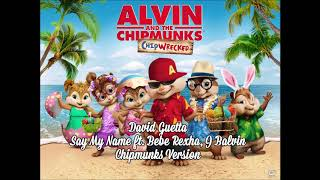 David Guetta - Say My Name Chipmunks Version Ft. Bebe Rexha, J Balvin