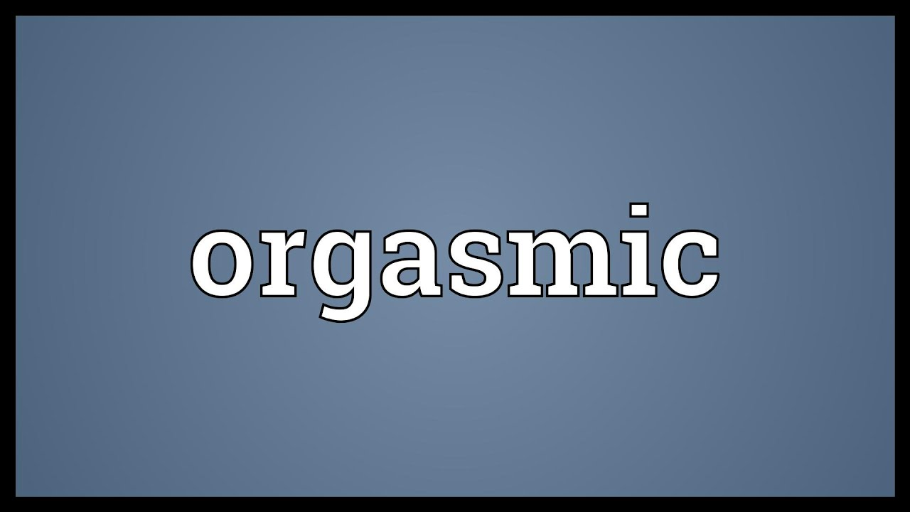 Orgasmic Meaning - YouTube
