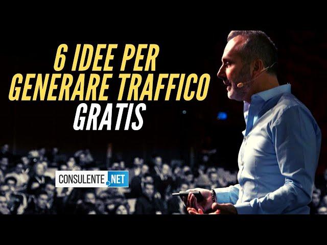 6 IDEE PER GENERARE TRAFFICO GRATIS (COME CONSULENTE)