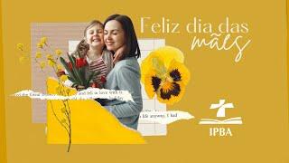 Feliz Dia das Mães IPBA 2021