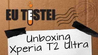 Xperia T2 Ultra Sony Smartphone - Vídeo Unboxing Brasil
