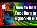 Tech Tuesday! How To Add FaceCam to Elgato HD 60 on MAC or PC