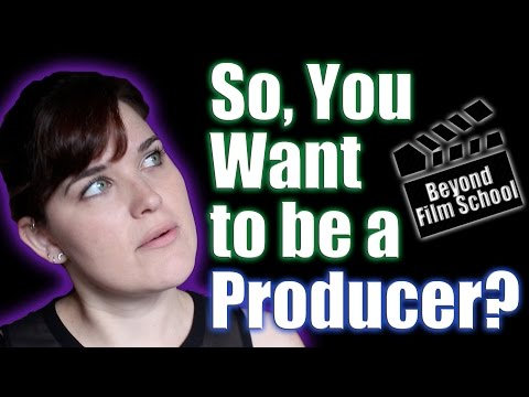 Film Industry #28: So, you want to be a Producer?