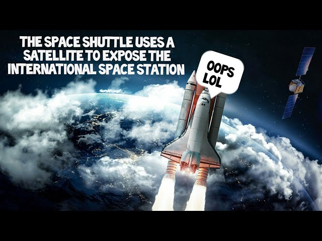 Flat Earth: The space shuttle uses a satellite to expose the iss.