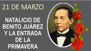 21 de Marzo Natalicio de Benito Juarez y la Primavera