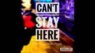 Moko Koza - Can't Stay Here (ft. Khriebu Meyase)