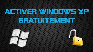 Activer windows xp gratuitement