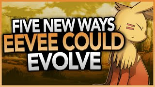 5 New Ways Eevee Could Evolve (Feat. SuperNerdDaniel)