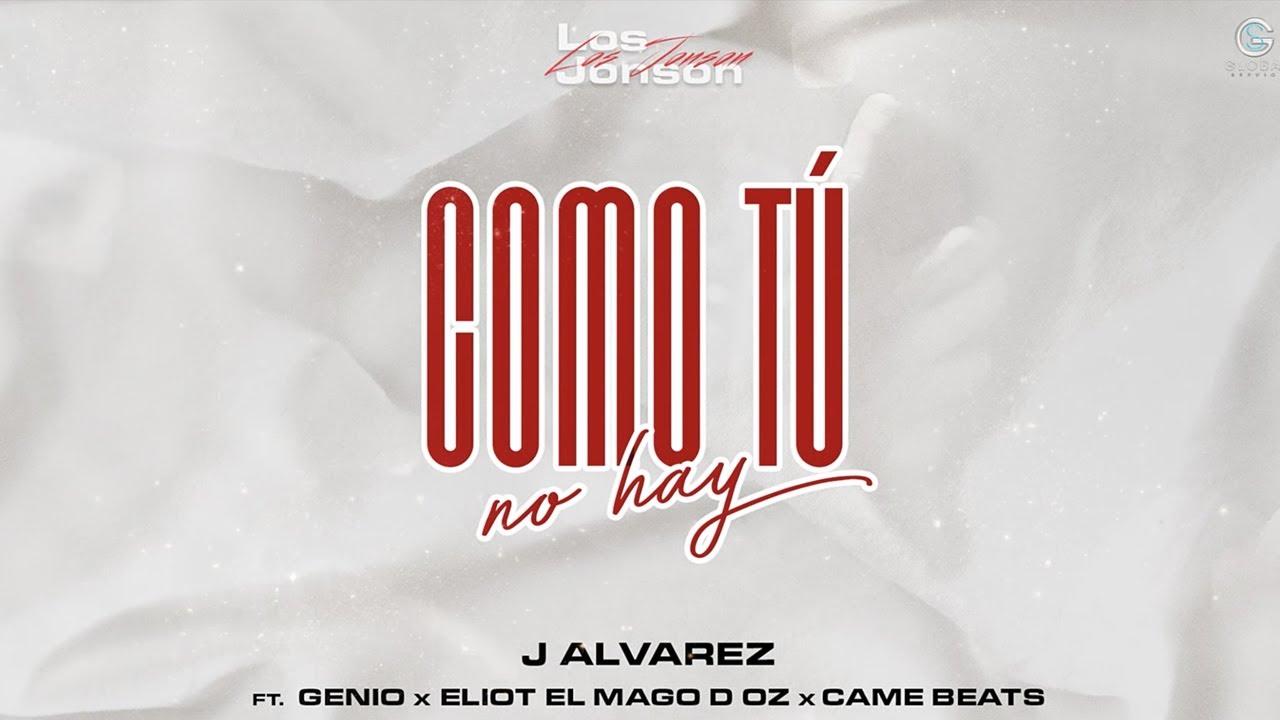 J ALVAREZ FEAT. GENIO, ELIOT EL MAGO D OZ Y CAME BEATS - COMO TU NO HAY (VIDEO LYRIC) LOS JONSONS