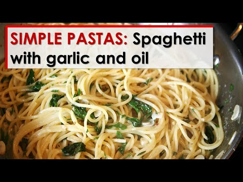 Simple Pastas: Spaghetti With Garlic And Oil
