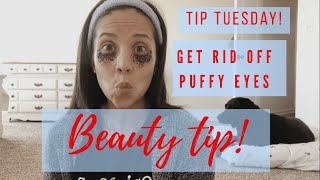 HOW TO GET RID OFF PUFFY EYES | BEAUTY TIP |