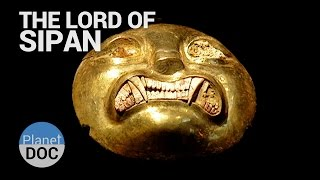 The Lord of Sipan. The Forerunners of the Inca | History - Planet Doc Full Documentaries