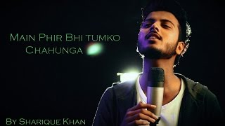 Gambar cover Main Phir Bhi Tumko Chahunga (Cover) | Half Girlfriend | Sharique Khan