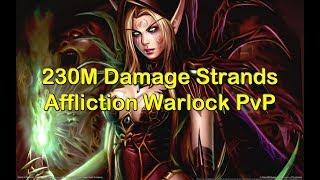 Insane Strands Game 230M Damage - Affliction Warlock PvP - World of Warcraft Legion 7 2 5